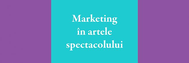 Nouă apariție editorială –  Marketing în artele spectacolului de Irina Ionescu București: Editura Eikon, 2020